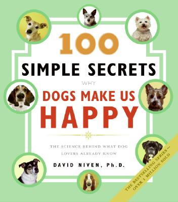 100 Simple Secrets Why Dogs Make Us Happy By Niven, David
